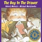 The Boy in the Drawer ebook by Robert Munsch, Michael Martchenko