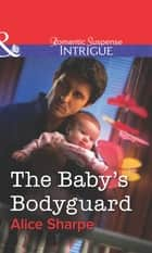 The Baby's Bodyguard (Mills & Boon Intrigue) 電子書籍 by Alice Sharpe