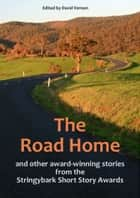 The Road Home and other award-winning stories from the Stringybark Short Story Awards ebook by David Vernon