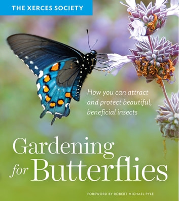 Gardening for Butterflies - How You Can Attract and Protect Beautiful, Beneficial Insects ebook by The Xerces Society