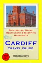 Cardiff, Wales Travel Guide - Sightseeing, Hotel, Restaurant & Shopping Highlights (Illustrated) ebook by Rebecca Kaye
