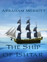 The Ship of Ishtar ebook by Abraham Merritt
