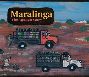 Maralinga, the Anangu Story ebook by Yalata,Oak Valley Communities,Christobel Mattingley