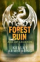 Forest of Ruin - Book 3 in the Age of Legends Trilogy ebook by Kelley Armstrong