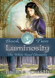Luminosity - The White Road Chronicles, #2 ebook by Jackie Castle