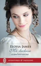 Les duchesses (Tome 9) - Ma duchesse américaine eBook by Eloisa James, Nicole Hibert