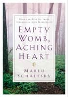 Empty Womb, Aching Heart ebook by Marlo Schalesky