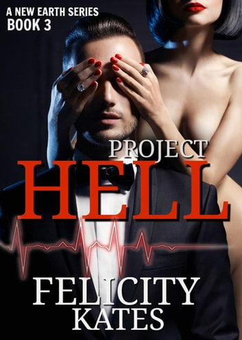 Project Hell - Part Three - The New Earth Series, #3 ebook by Felicity Kates