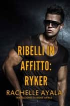 Ribelli in Affitto - Ryker - Ribelli in Affitto ebook by Rachelle Ayala
