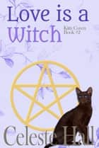 Love Is A Witch ebook by Celeste Hall