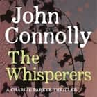 The Whisperers - A Charlie Parker Thriller: 9 audiobook by John Connolly