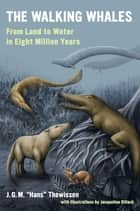 The Walking Whales - From Land to Water in Eight Million Years ebook by J. G. M. Hans Thewissen