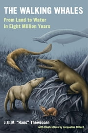 "The Walking Whales - From Land to Water in Eight Million Years ebook by J. G. M. ""Hans"" Thewissen"