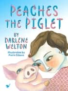 Peaches the Piglet ebook by Darlene Welton