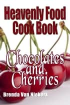 Heavenly Food Cook Book: Chocolates and Cherries ebook by Brenda Van Niekerk