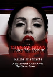 Take Me Down: Killer Instincts (Part 1) Dark Fantasy/Paranormal Romance ebook by Harnet Spade