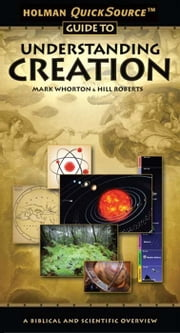 Holman QuickSource Guide to Understanding Creation ebook by Mark Whorton,Hill Roberts