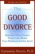 The Good Divorce ebook by Constance Ahrons