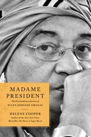 Madame President - The Extraordinary Journey of Ellen Johnson Sirleaf ebook by Helene Cooper