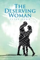 The Deserving Woman ebook by Peter Bowd