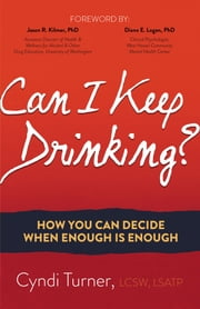 Can I Keep Drinking? - How You Can Decide When Enough is Enough ebook by Cyndi Turner, LCSW, LSATP