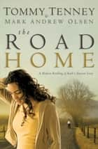 Road Home, The ebook by Tommy Tenney,Mark Andrew Olsen