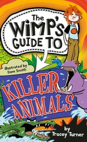 The Wimp-O-Meter's Guide to Killer Animals ebook by Turner,Tracey,Smith,David