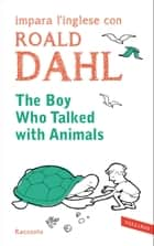 The boy who talked with animals - impara l'inglese con Roald Dahl ebook by Roald Dahl