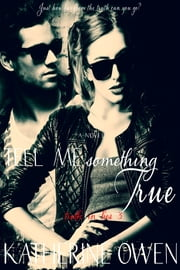 Tell Me Something True - Book 3 ebook by Katherine Owen