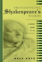 Pronouncing Shakespeare's Words ebook by Dale Coye