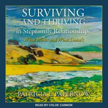 Surviving and Thriving in Stepfamily Relationships - What Works and What Doesn't audiobook by Patricia L. Papernow