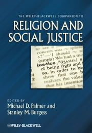 The Wiley-Blackwell Companion to Religion and Social Justice ebook by Michael D. Palmer,Stanley M. Burgess