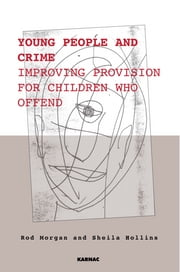 Young People and Crime - Improving Provisions for Children Who Offend ebook by Sheila Hollins,Rod Morgan