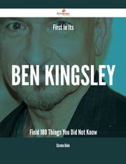 First In Its Ben Kingsley Field - 180 Things You Did Not Know ebook by Clarence Blake