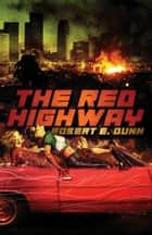 The Red Highway ebook by Robert E. Dunn