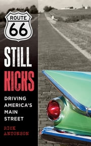 Route 66 Still Kicks - Driving America's Main Street ebook by Rick Antonson