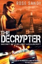 The Decrypter: Secret of the Lost Manuscript ebook by Rose Sandy