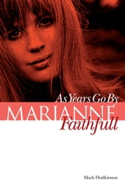 Marianne Faithfull: As Years Go By ebook by Mark Hodkinson