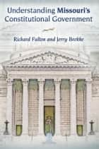 Understanding Missouri's Constitutional Government ebook by Richard Fulton,Jerry Brekke