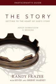 The Story Adult Curriculum Participant's Guide - Getting to the Heart of God's Story ebook by Randy Frazee,Kevin & Sherry Harney