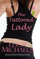 The Tattooed Lady ebook by Leigh Michaels