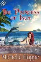 The Princess of Isca - Mermaid Shifter Paranormal Erotic Romantic Suspense ebook by Michelle Hoppe