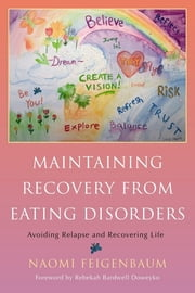 Maintaining Recovery from Eating Disorders - Avoiding Relapse and Recovering Life ebook by Naomi Feigenbaum,Rebekah Bardwell