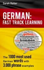 German: Fast Track Learning .The 1000 most used words with 3.000 phrase examples - LANGUAGES FAST TRACK LEARNING ebook by Sarah Retter
