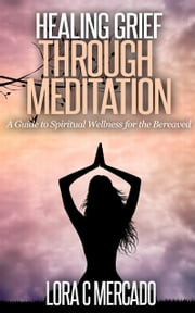 Healing Grief through Meditation ebook by Lora C Mercado