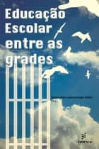 Educação escolar entre as grades ebook by Elenice Maria Cammarosano Onofre