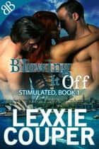 Blowing It Off ebook by Lexxie Couper