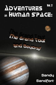 Adventures In Human Space: The Grand Tour and Beyond, Vol. 2 ebook by Sandy Sandfort