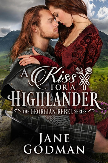 A Kiss for a Highlander - The Georgian Rebel Series, #1 ebook by Jane Godman