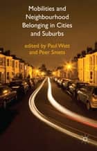 Mobilities and Neighbourhood Belonging in Cities and Suburbs ebook by P. Watt,P. Smets